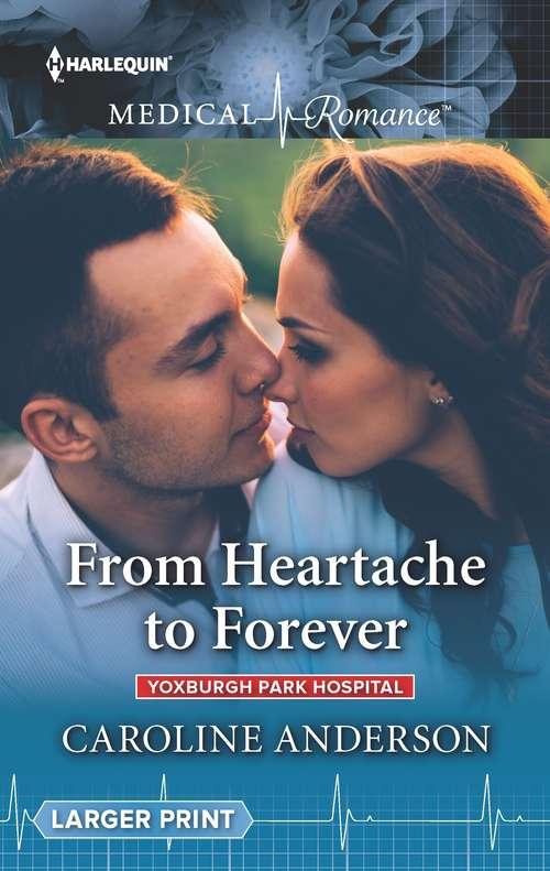 From Heartache to Forever: From Heartache To Forever (yoxburgh Park Hospital) / Melting The Trauma Doc's Heart (Yoxburgh Park Hospital #1000)