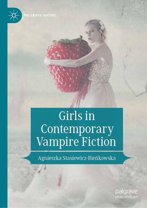 Girls in Contemporary Vampire Fiction (Palgrave Gothic)