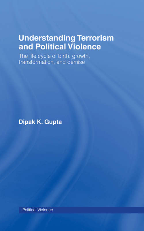 Understanding Terrorism and Political Violence: The Life Cycle of Birth, Growth, Transformation, and Demise (Political Violence)