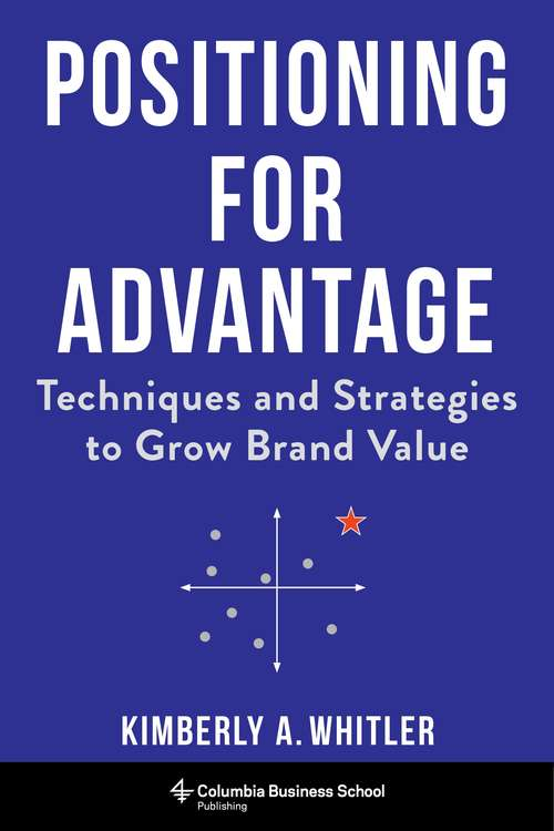 Positioning for Advantage: Techniques and Strategies to Grow Brand Value