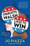 Charlotte Walsh Likes To Win: A Novel