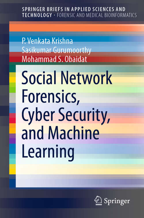 Social Network Forensics, Cyber Security, and Machine Learning (SpringerBriefs in Applied Sciences and Technology)