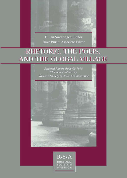Rhetoric, the Polis, and the Global Village: Selected Papers From the 1998 Thirtieth Anniversary Rhetoric Society of America Conference