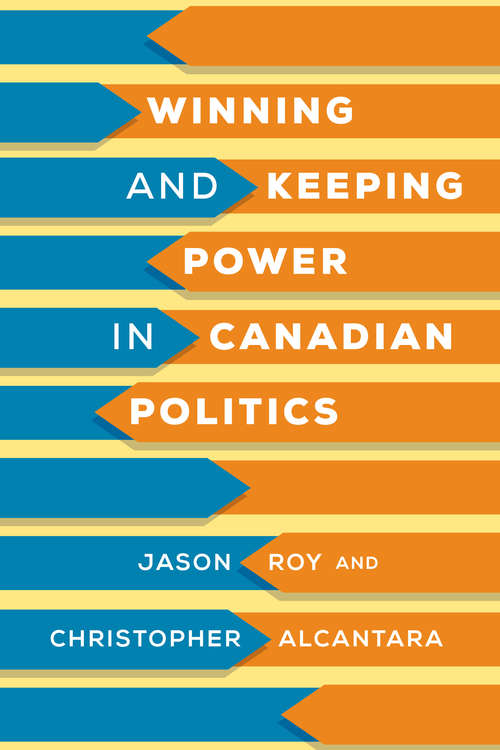 Winning and Keeping Power in Canadian Politics