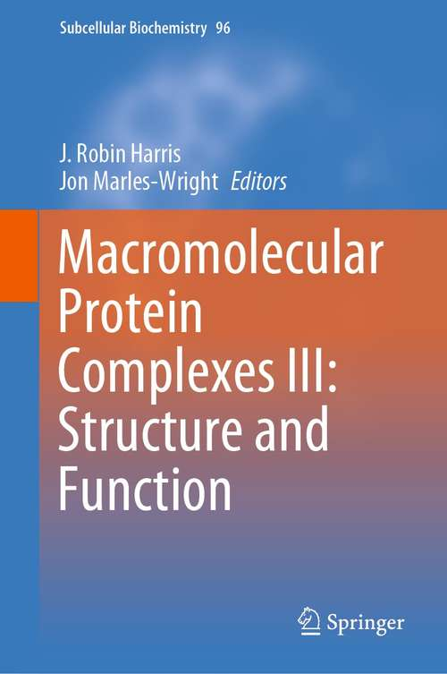Macromolecular Protein Complexes III: Structure and Function (Subcellular Biochemistry #96)