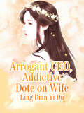 Arrogant CEO Addictive Dote on Wife (Volume 3 #3) by Ling DianYiDu