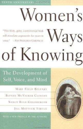 Women's Ways of Knowing: The Development of Self, Voice, and Mind