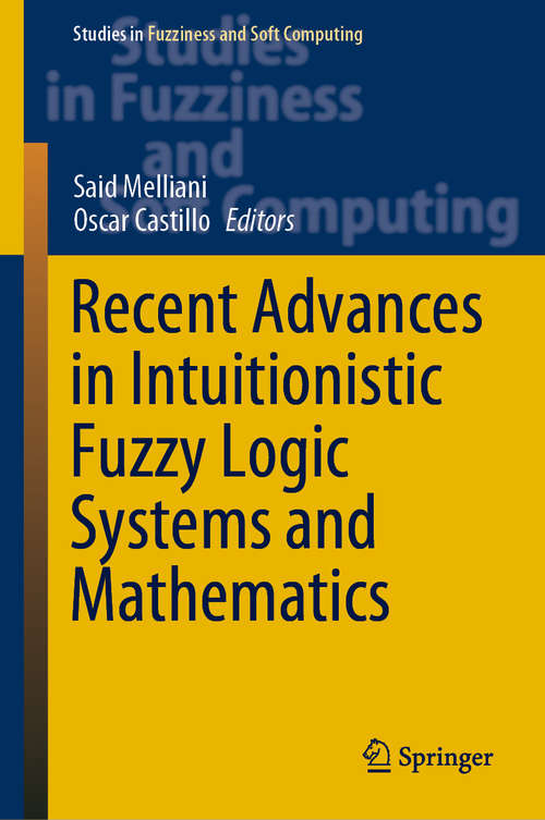 Recent Advances in Intuitionistic Fuzzy Logic Systems and Mathematics (Studies in Fuzziness and Soft Computing #395)