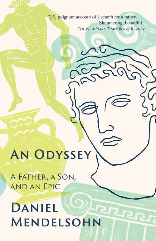An Odyssey: A Father, a Son, and an Epic by Daniel Mendelsohn
