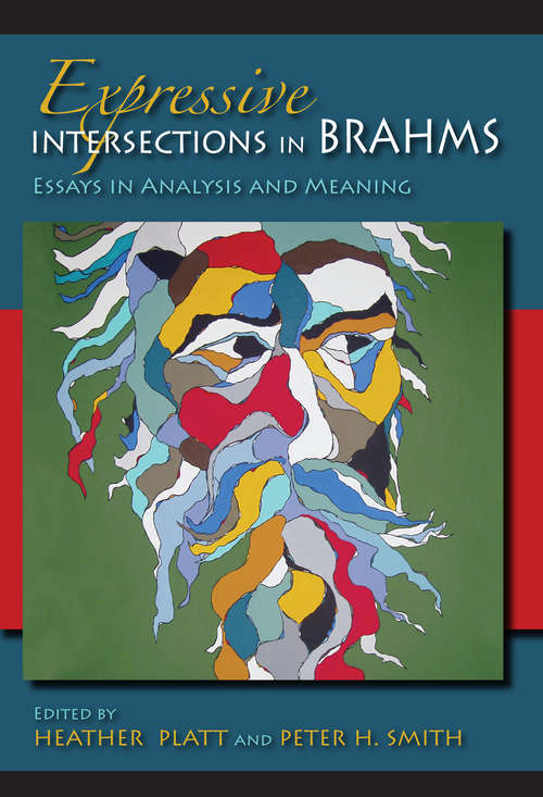 Expressive Intersections in Brahms: Essays in Analysis and Meaning (Musical Meaning And Interpretation Ser.)