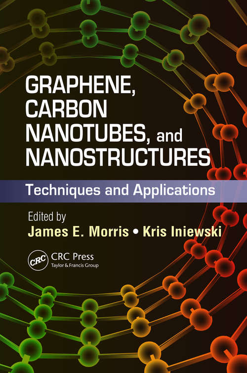 Graphene, Carbon Nanotubes, and Nanostructures: Techniques and Applications (Devices, Circuits, and Systems #12)