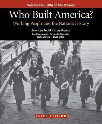 Who Built America? (Third Edition) (Volume Two): Working People and the Nation's History