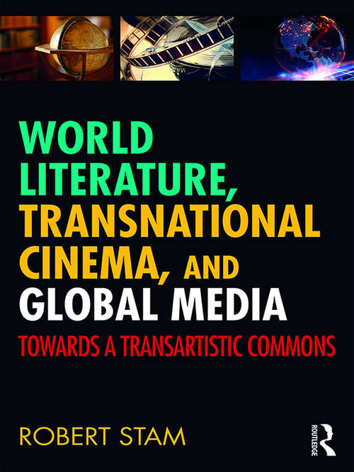 World Literature, Transnational Cinema, and Global Media: Towards a Transartistic Commons