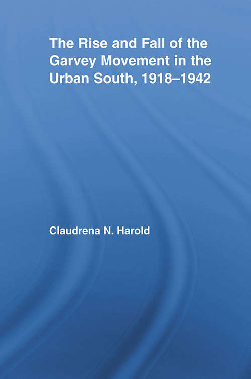 The Rise and Fall of the Garvey Movement in the Urban South, 1918-1942 (Studies in African American History and Culture)
