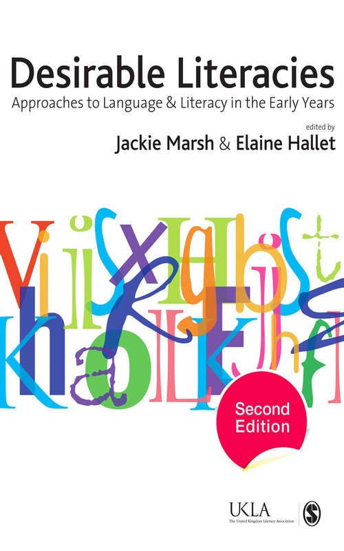 Desirable Literacies: Approaches to Language and Literacy in the Early Years (Published in association with the UKLA)