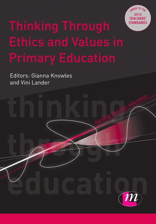 Thinking Through Ethics and Values in Primary Education (Thinking Through Education Series)