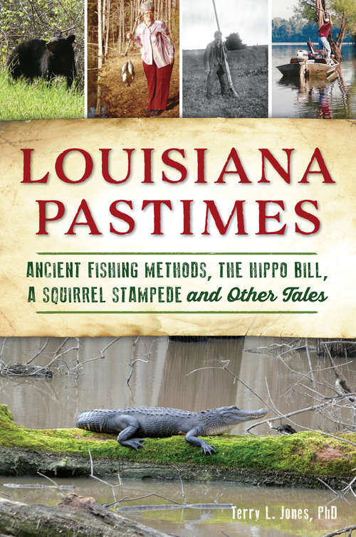 Louisiana Pastimes: Ancient Fishing Methods, the Hippo Bill, a Squirrel Stampede and Other Tales