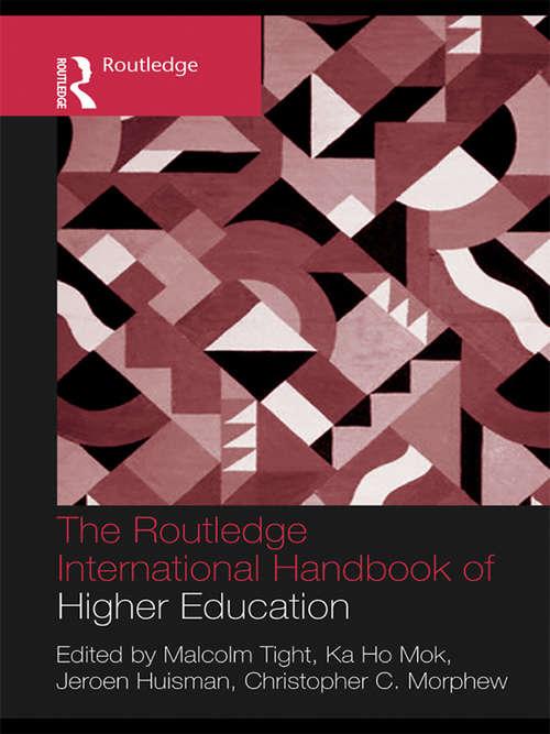 The Routledge International Handbook of Higher Education (Routledge International Handbooks of Education)