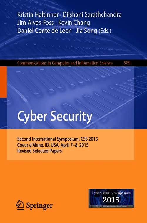 Cyber Security: Second International Symposium, CSS 2015, Coeur d'Alene, ID, USA, April 7-8, 2015, Revised Selected Papers (Communications in Computer and Information Science #589)