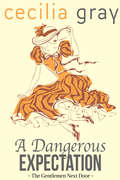 A Dangerous Expectation: The Gentlemen Next Door (The\gentlemen Next Door Ser. #3)