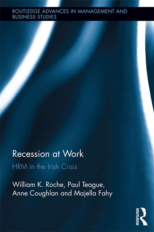 Recession at Work: HRM in the Irish Crisis (Routledge Advances in Management and Business Studies #55)