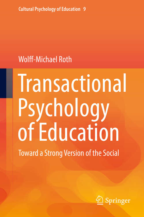 Transactional Psychology of Education: Toward A Strong Version Of The Social (Cultural Psychology of Education #9)