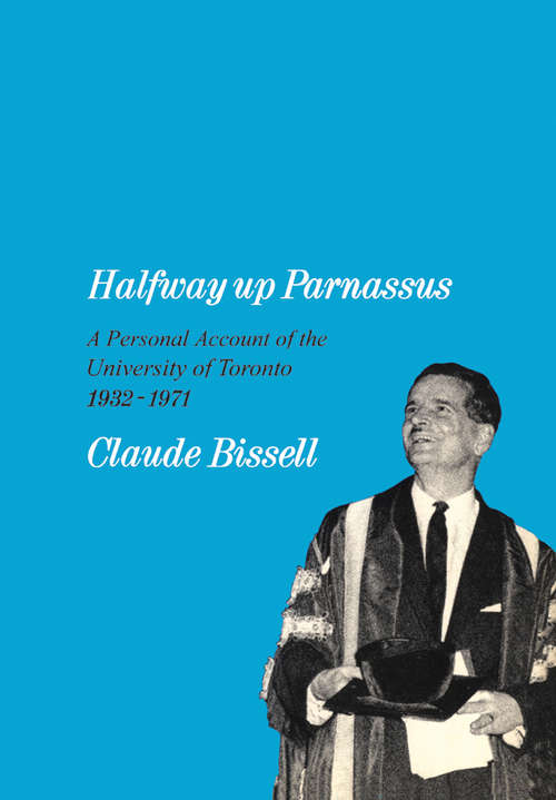 Halfway up Parnassus: A Personal Account of the U of T, 1932-1971