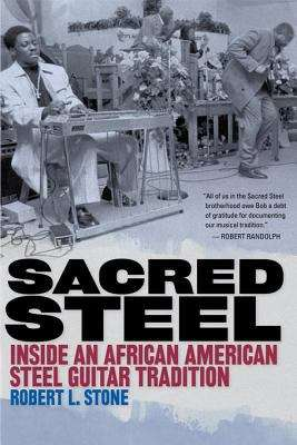 Sacred Steel: Inside an African American Steel Guitar Tradition (Music in American Life)