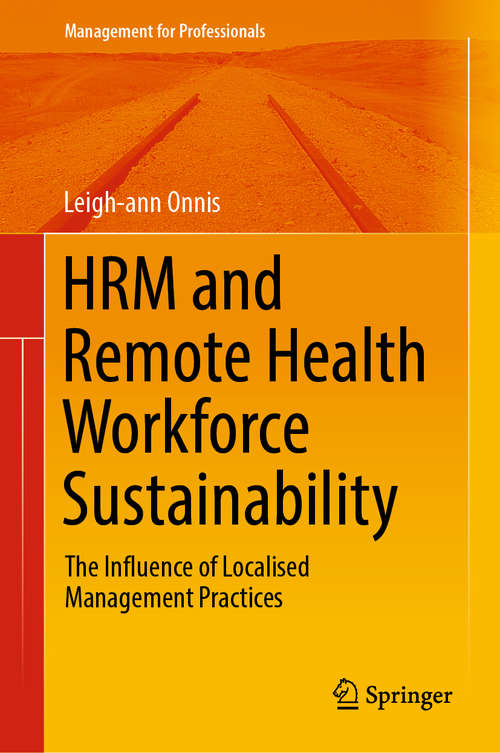 HRM and Remote Health Workforce Sustainability: The Influence Of Localised Management Practices (Management for Professionals)