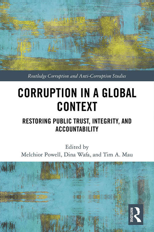Corruption in a Global Context: Restoring Public Trust, Integrity, and Accountability (Routledge Corruption and Anti-Corruption Studies)