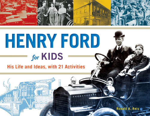 Henry Ford for Kids: His Life and Ideas, with 21 Activities (For Kids series #61)