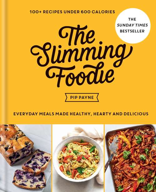 The Slimming Foodie: Everyday meals made healthy, hearty and delicious – 100+ recipes under 600 calories