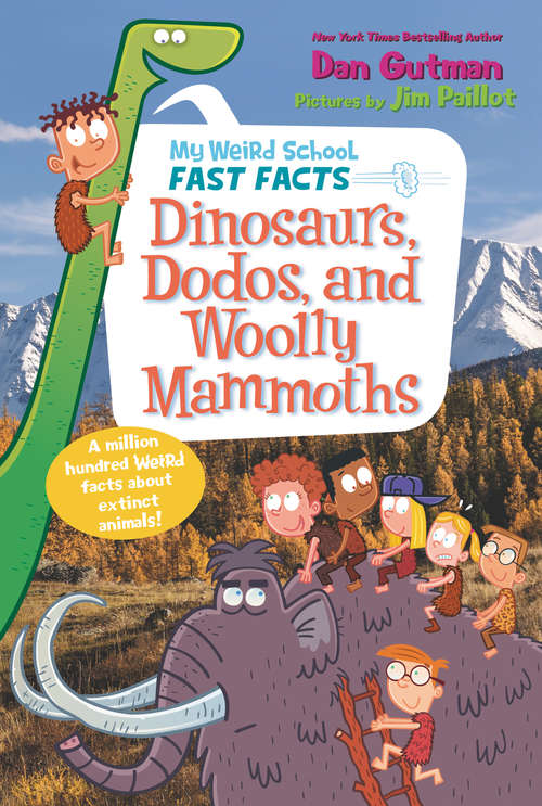 My Weird School Fast Facts: Dinosaurs, Dodos, and Woolly Mammoths (My Weird School Fast Facts #6)