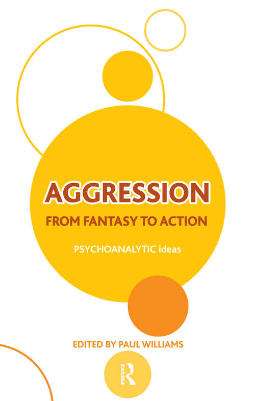 Aggression: From Fantasy to Action (The\psychoanalytic Ideas Ser.)