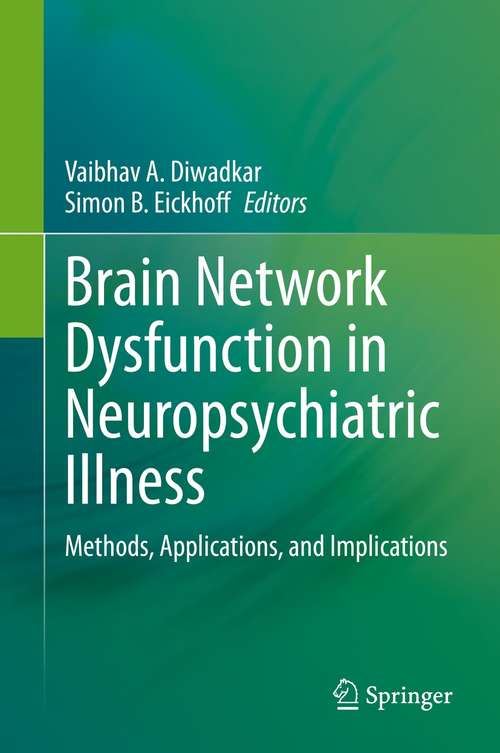 Brain Network Dysfunction in Neuropsychiatric Illness: Methods, Applications, and Implications