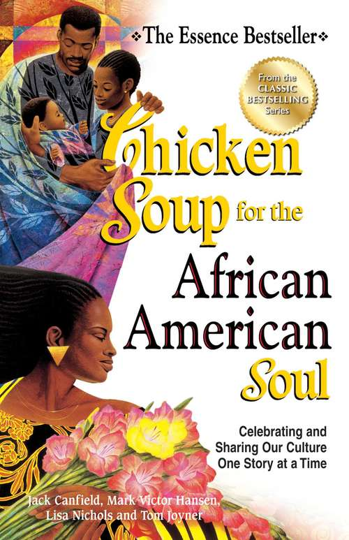 Chicken Soup for the African American Soul: Celebrating and Sharing Our Culture One Story at a Time