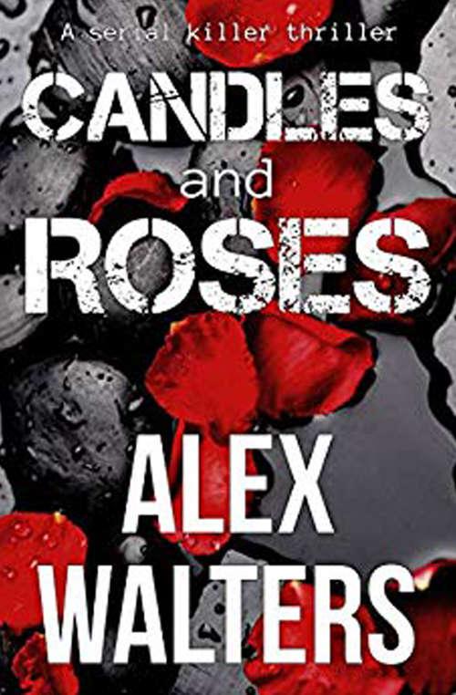 Candles and Roses: A Serial Killer Thriller (DI Alec McKay Series #1)