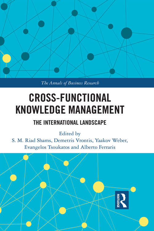 Cross-Functional Knowledge Management: The International Landscape (The Annals of Business Research)