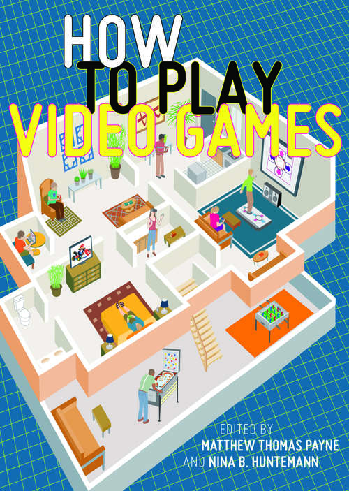 How to Play Video Games (User's Guides to Popular Culture #1)