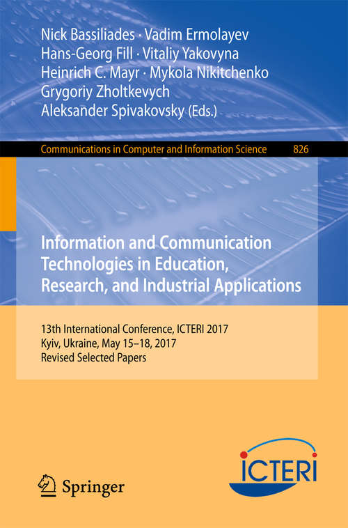 Information and Communication Technologies in Education, Research, and Industrial Applications: 11th International Conference, Icteri 2015, Lviv, Ukraine, May 14-16, 2015, Revised Selected Papers (Communications In Computer And Information Science  #594)