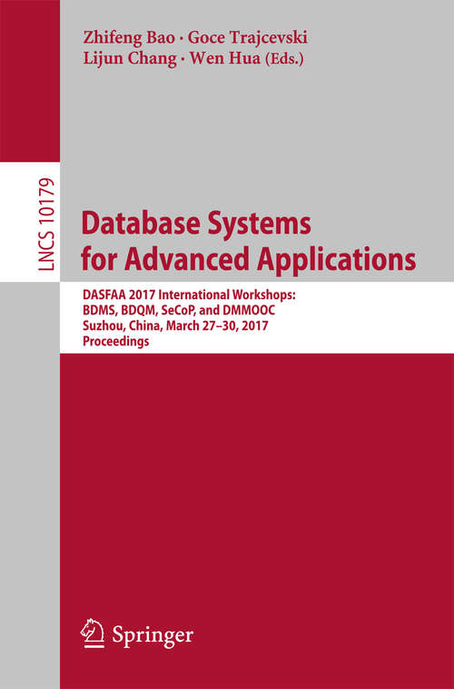 Database Systems for Advanced Applications: DASFAA 2017 International Workshops: BDMS, BDQM, SeCoP, and DMMOOC, Suzhou, China, March 27-30, 2017, Proceedings (Lecture Notes in Computer Science #10179)
