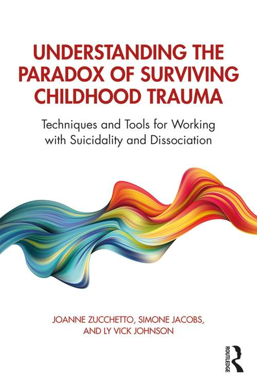 Understanding the Paradox of Surviving Childhood Trauma: Techniques and Tools for Working with Suicidality and Dissociation