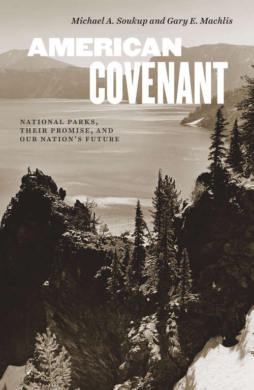American Covenant: National Parks, Their Promise, and Our Nation's Future