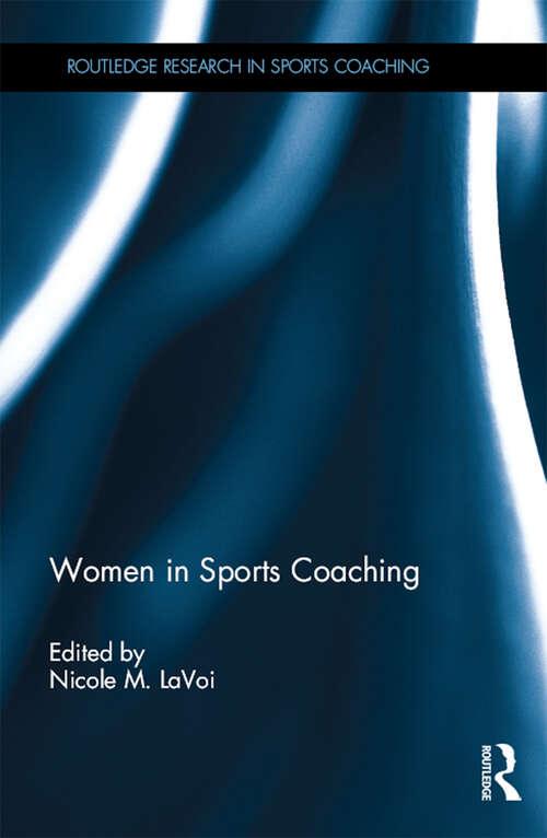 Women in Sports Coaching (Routledge Research in Sports Coaching)