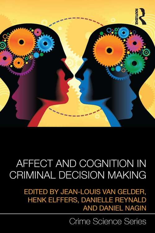 Affect and Cognition in Criminal Decision Making: Between Rational Choices And Lapses Of Self-control (Crime Science Series)