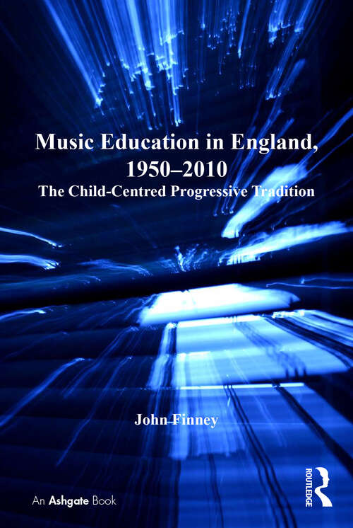 Music Education in England, 1950-2010: The Child-Centred Progressive Tradition