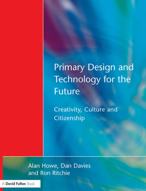 Primary Design and Technology for the Future: Creativity, Culture and Citizenship
