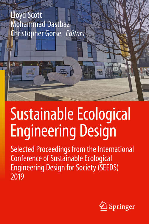 Sustainable Ecological Engineering Design: Selected Proceedings from the International Conference of Sustainable Ecological Engineering Design for Society (SEEDS) 2019