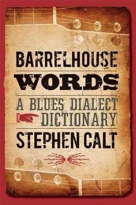 Barrelhouse Words: A Blues Dialect Dictionary