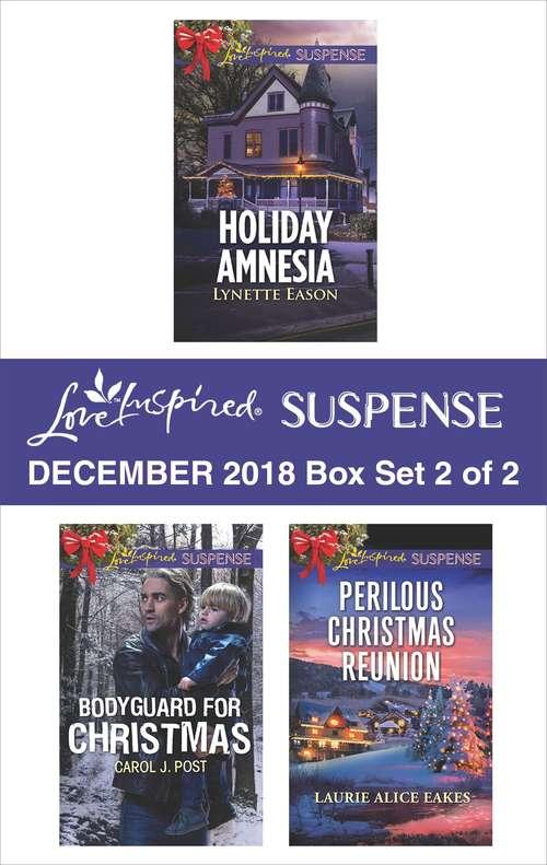 Harlequin Love Inspired Suspense December 2018 - Box Set 2 of 2: Holiday Amnesia\Bodyguard for Christmas\Perilous Christmas Reunion